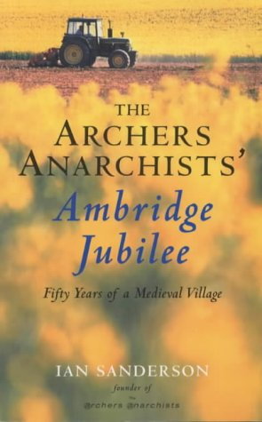 the-archers-anarchists-ambridge-jubilee-fifty-years-of-a-medieval-village