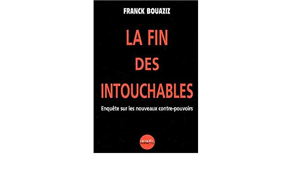Amazon Fr La Fin Des Intouchables Enquete Sur Les Nouveaux Contre Pouvoirs Bouaziz Franck Livres