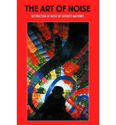 The Art of Noise: Destruction of Music by Futurist Machines (Paperback) - Common