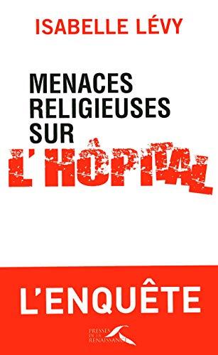 Menaces religieuses sur l'hôpital par Isabelle LEVY