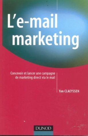 L'e-mail marketing : Concevoir et Lancer une campagne de marketing direct via le mail