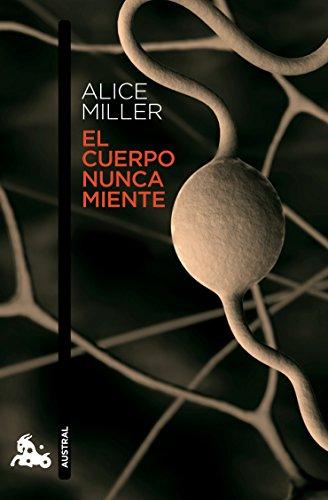 El cuerpo nunca miente (Humanidades) por Alice Miller