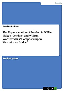 wordsworths composed upon westministerbridge and blakes london essay How blake and wordsworth respond to nature in blake, and composed upon westminster bridge london by william blake, and composed upon.