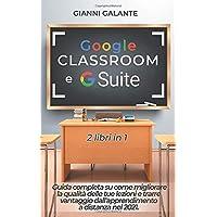 Google Classroom e G Suite: Guida completa su come migliorare la qualità delle tue lezioni e trarre vantaggio dall…