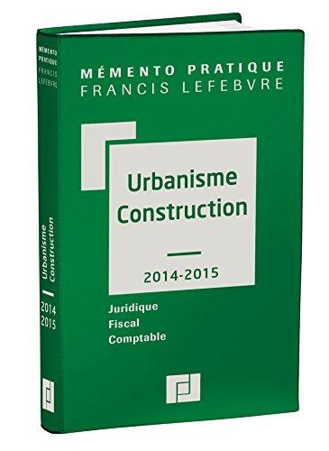 Mémento Urbanisme - construction 2014/2015: Juridique-Fiscal-Comptable