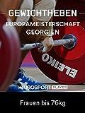 Gewichtheben: Europameisterschaft 2019 in Batumi (GEO) - Frauen bis 76kg