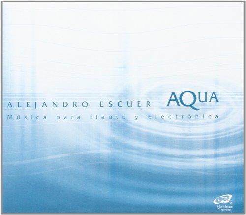 Escuer Alejandro - Aqua - Musique pour flûte et électronique