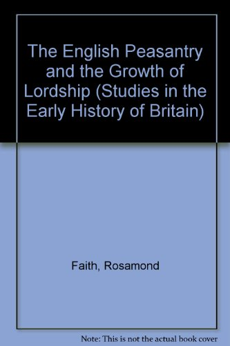 The English Peasantry and the Growth of Lordship (Studies in the Early History of Britain)