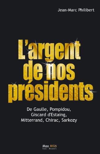 L'argent de nos présidents : De Gaulle, Pompidou, Giscard d'Estaing, Mitterrand, Chirac, Sarkozy: Essais - documents (Essais-Documents) par Jean-Marc Philibert