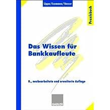 Das Wissen für Bankkaufleute: Bankbetriebslehre, Betriebswirtschaftslehre, Bankrecht, Wirtschaftsrecht, Rechnungswesen, Organisation, Datenverarbeitung