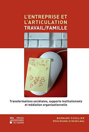 L'entreprise et l'articulation travail/famille: Transformations sociétales, supports institutionels et médation organisationnelle