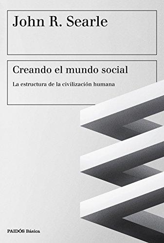Creando el mundo social: La estructura de la civilización humana por John R. Searle
