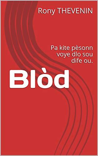 Couverture du livre Blòd: Pa kite pèsonn voye dlo sou dife ou.