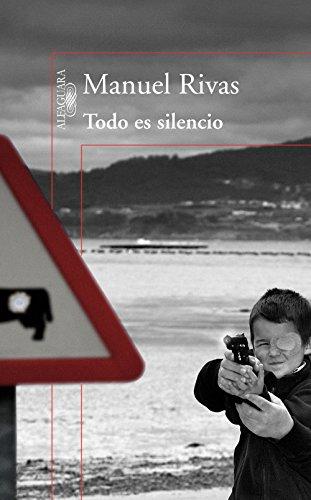 Todo es silencio par Manuel Rivas