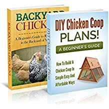 Book Bundle! Backyard Chickens + DIY Chicken Coop Plan: Raise Chickens And Build A Chicken Coop in the Backyard of Your House (Homesteader. Backyard Homesteading 1) (English Edition)