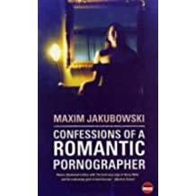 Confessions of a Romantic Pornographer by Maxim Jakubowski (2004-01-22)