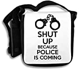 Shut Up Because Police is Coming Schultertasche
