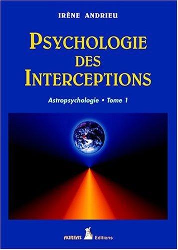 Psychologie des interceptions, tome 1 : Astropsychologie par