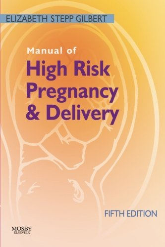Manual of High Risk Pregnancy and Delivery, 5e (Manual of High Risk Pregnancy & Delivery) by Elizabeth S. Gilbert RNC MS FNPc (2010-06-07)