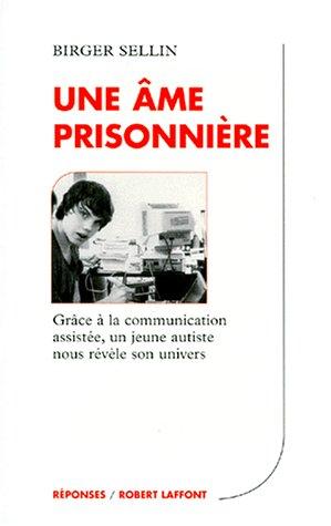 Une âme prisonnière : Grace a la communication assistee, un jeune autiste nous revele son univers