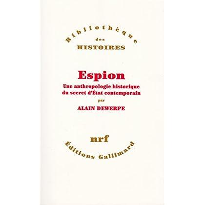 Espion Une anthropologie historique du secret d'Etat contemporain