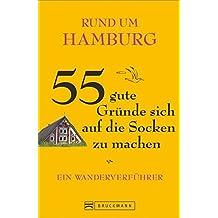 Rund um Hamburg – 55 gute Gründe sich auf die Socken zu machen: Ein Wanderverführer