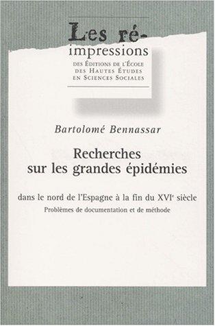 Recherches sur les grandes épidémies dans le nord de l'Espagne à la fin du 16e siècle. : Problèmes de documentation et de méthode par Bartolomé Bennassar