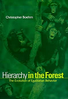 Hierarchy in the Forest: The Evolution of Egalitarian Behavior by [Boehm, Christopher]