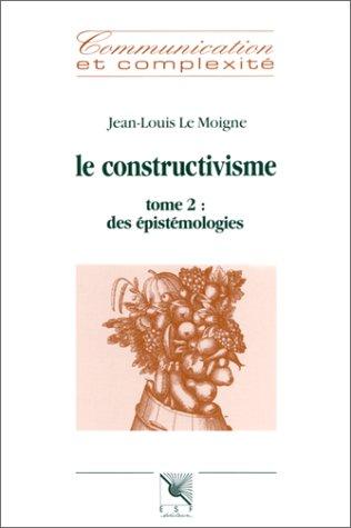 Le constructivisme. Tome 2 : Des épistémologies