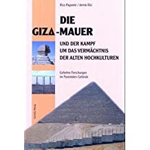 Die Giza-Mauer und der Kampf um das Vermächtnis der alten Hochkulturen: Geheime Forschungen im Pyramiden-Gelände