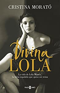 Divina Lola: La vida de Lola Montes, la falsa española que quiso ser reina par Cristina Morato