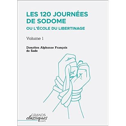 Les 120 journées de Sodome ou L'École du libertinage: Volume 1