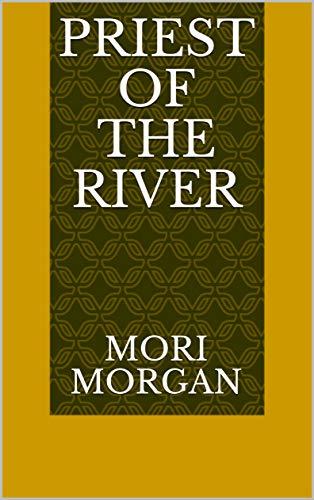 Priest Of The River (Finnish Edition) por Mori Morgan