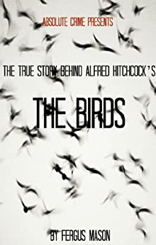 The True Story Behind Alfred Hitchcock's The Birds by [Mason, Fergus]