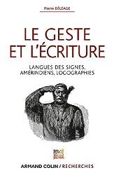 Le geste et l'écriture: Langue des signes, Amérindiens, Logographies