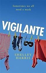 Vigilante: Written by Shelley Harris, 2015 Edition, Publisher: W&N [Hardcover]