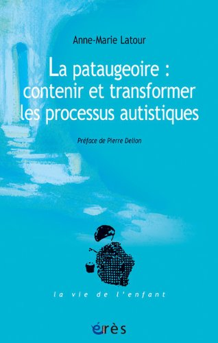 La pataugeoire : contenir et transformer les processus autistiques par Anne-Marie Latour, Pierre Lafforgue