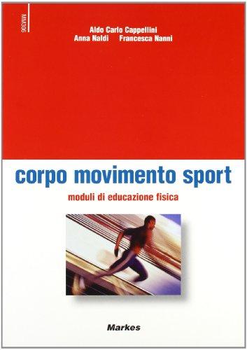 Corpo sport movimento. Moduli di educazione fisica. Per le Scuole superiori