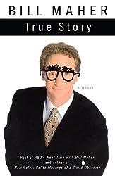 True Story: A Novel by Bill Maher (2005-10-18)