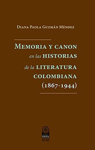 Memoria y canon en las historias de la literatura colombiana (1867-1944) por Diana Paola Guzmán Méndez