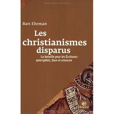 Les christianismes disparus : La bataille pour les Ecritures : apocryphes, faux et censures