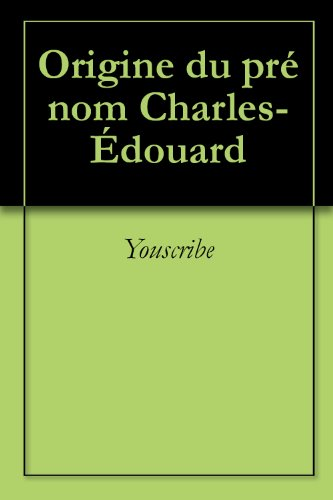 Origine du prénom Charles-Édouard (Oeuvres courtes)