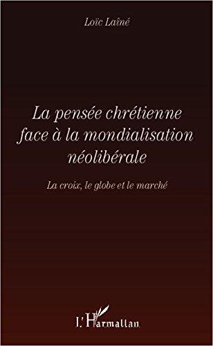 Livres gratuits en ligne La pensée chrétienne face à la mondialisation néolibérale: La croix, le globe et le marché epub, pdf