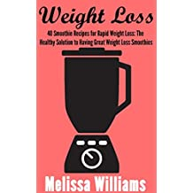 Weight Loss : 40 Smoothie Recipes for Rapid Weight Loss: The Healthy Solution to Having Great Weight Loss Smoothies (Smoothie Recipes for Rapid Weight ... & Weight Loss.  Book 1) (English Edition)