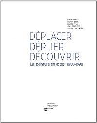 Déplacer, déplier, découvrir : La peinture en actes, 1960-1999