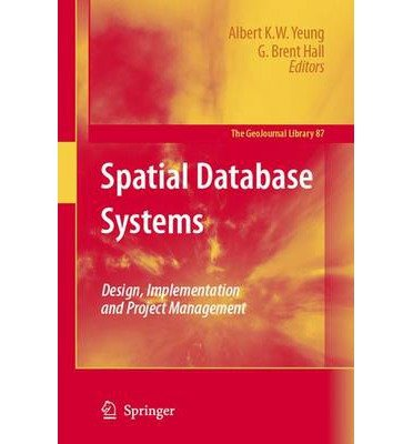 [(Spatial Database Systems: Design, Implementation and Project Management)] [by: Albert K.W. Yeung]