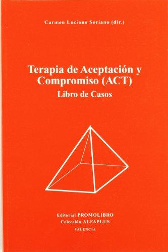 Terapia de aceptacion y compromiso (act) libro casos por Luciano Soriano