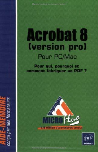 Acrobat 8 pour PC/Mac (Version Pro) - pour Qui, Comment et Pourquoi Fabriquer un Pdf ?
