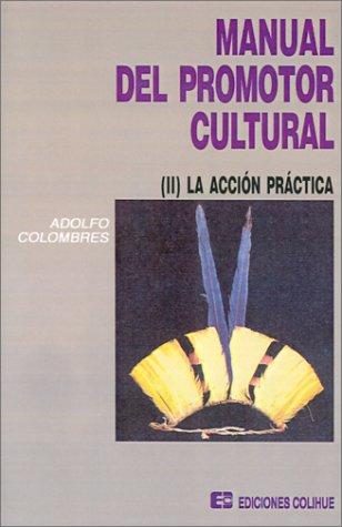 Descargar Libro La Accion Practica (Manual Del Promotor Cultural) de Adolfo Colombres