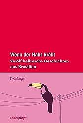 Wenn der Hahn kräht. Zwölf hellwache Geschichten aus Brasilien (edition fünf)